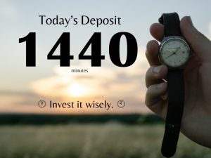 Today's Deposit 1440 minutes. Invest it wisely.